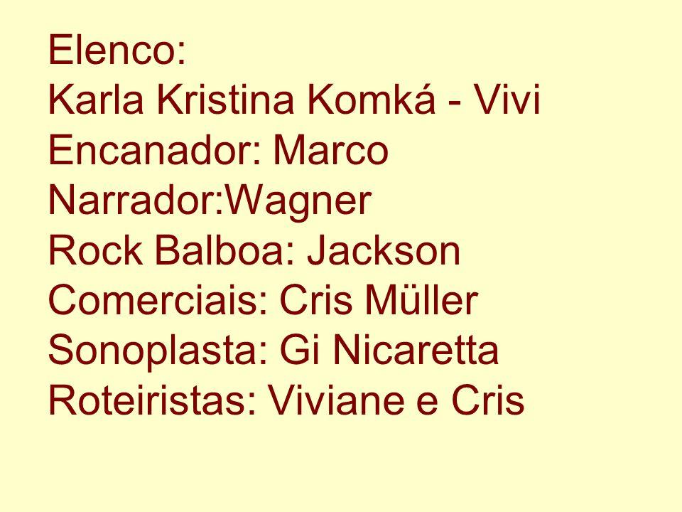 Elenco: Karla Kristina Komká - Vivi Encanador: Marco Narrador:Wagner Rock Balboa: Jackson Comerciais: Cris Müller Sonoplasta: Gi Nicaretta Roteiristas: Viviane e Cris