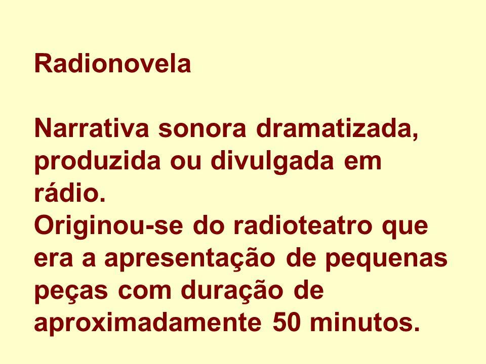 Radionovela Narrativa sonora dramatizada, produzida ou divulgada em rádio.