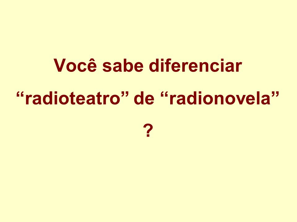 Você sabe diferenciar radioteatro de radionovela