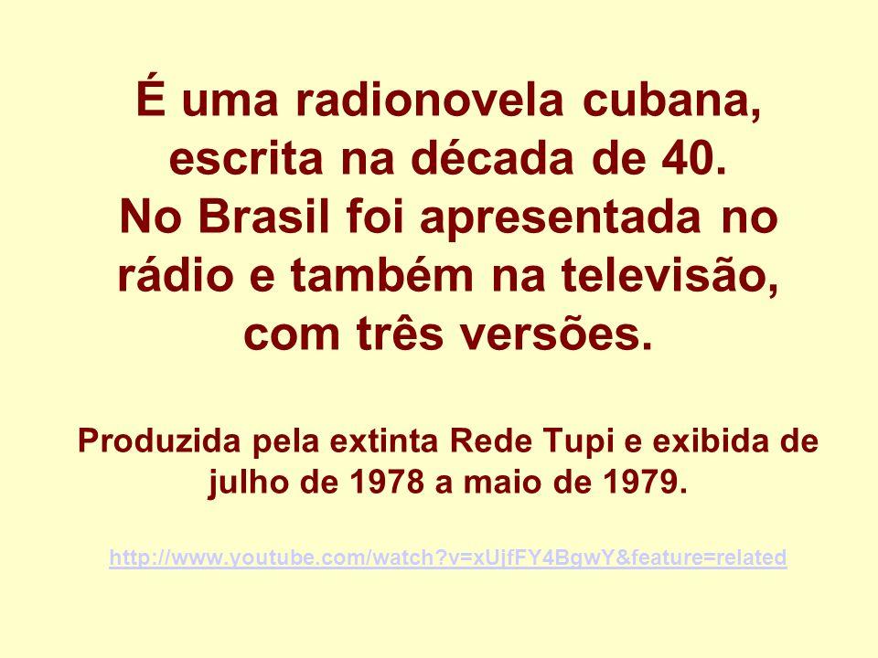 É uma radionovela cubana, escrita na década de 40