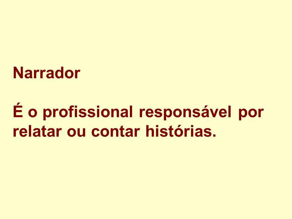Narrador É o profissional responsável por relatar ou contar histórias.