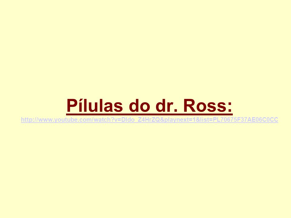 Pílulas do dr. Ross: http://www. youtube. com/watch