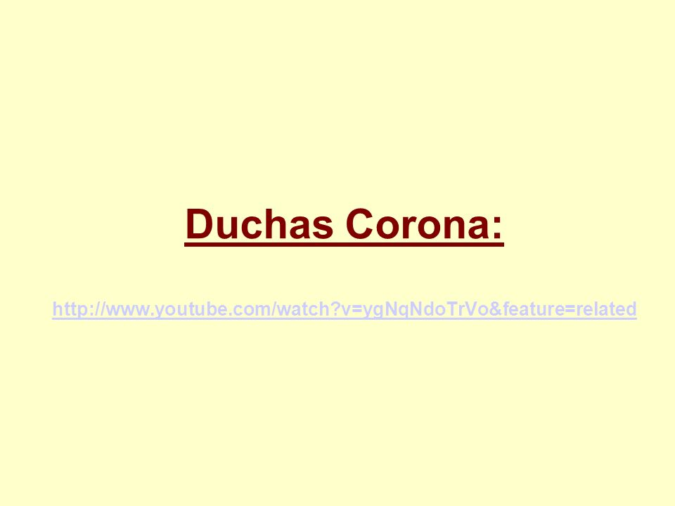 Duchas Corona: http://www. youtube. com/watch