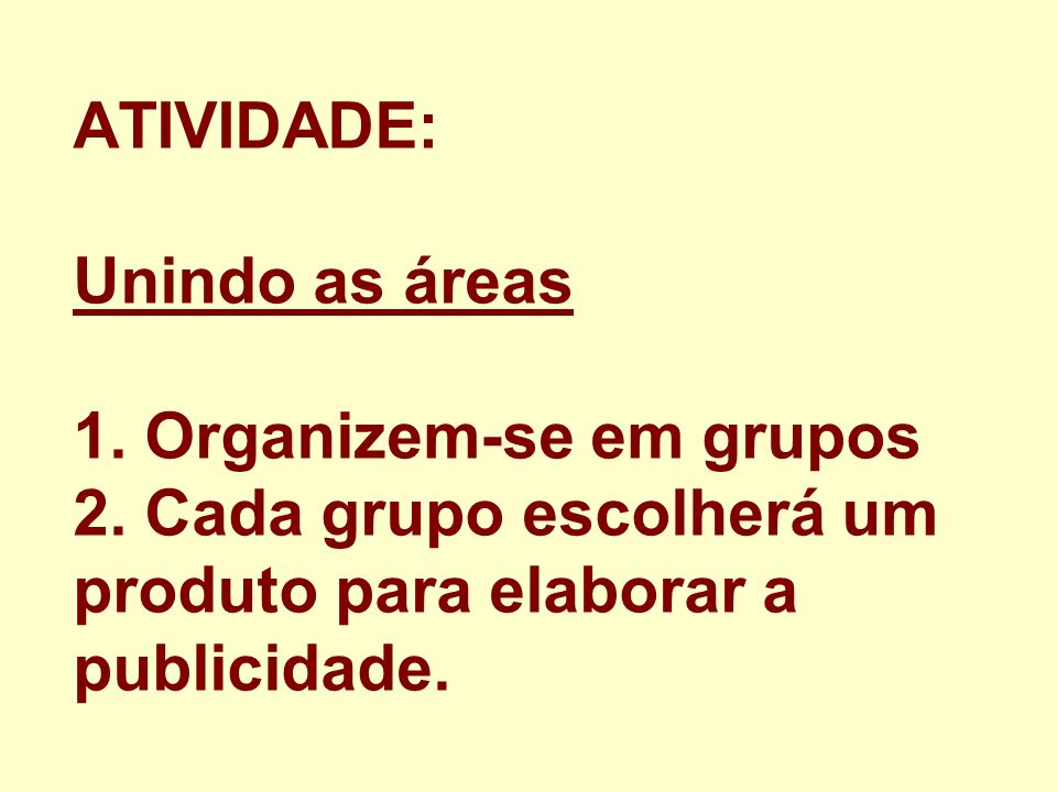 ATIVIDADE: Unindo as áreas 1. Organizem-se em grupos 2