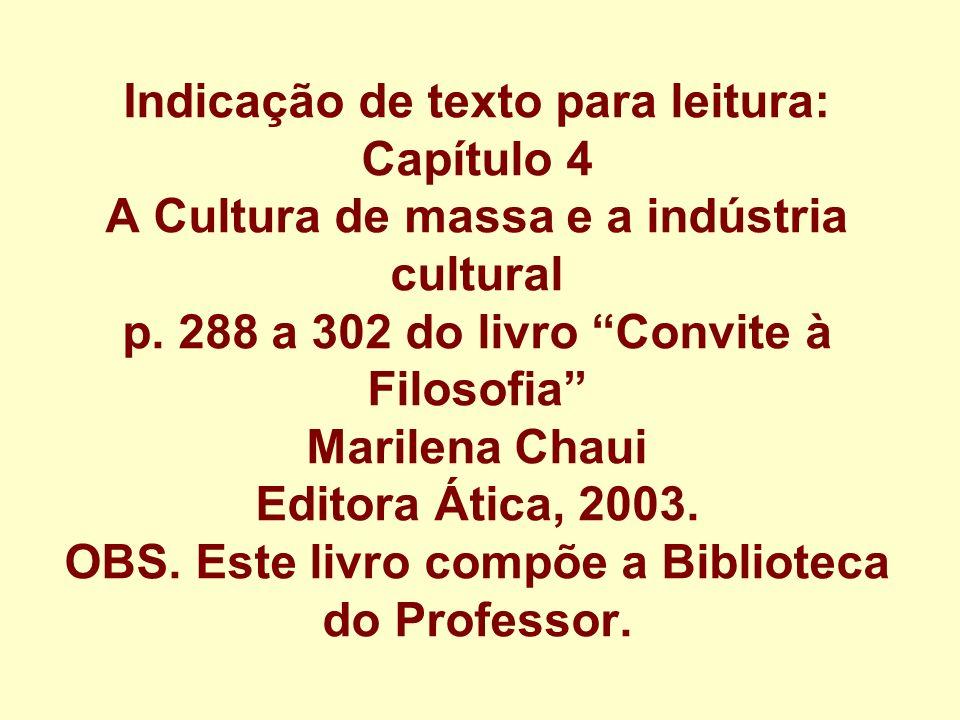 Indicação de texto para leitura: Capítulo 4 A Cultura de massa e a indústria cultural p.