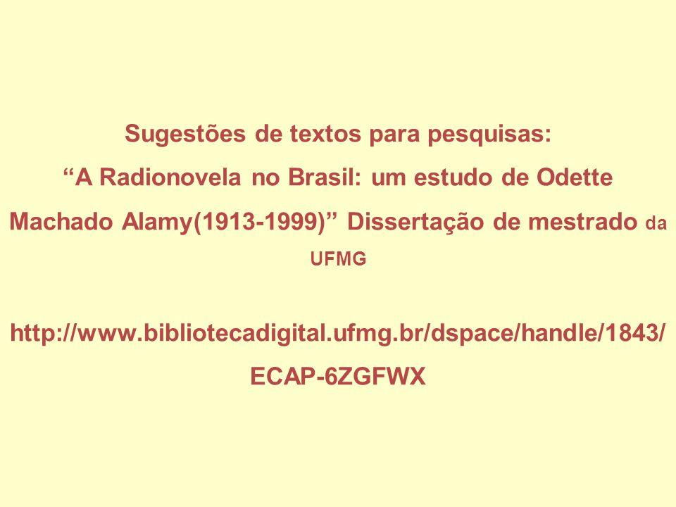 Sugestões de textos para pesquisas: A Radionovela no Brasil: um estudo de Odette Machado Alamy(1913-1999) Dissertação de mestrado da UFMG http://www.bibliotecadigital.ufmg.br/dspace/handle/1843/ECAP-6ZGFWX
