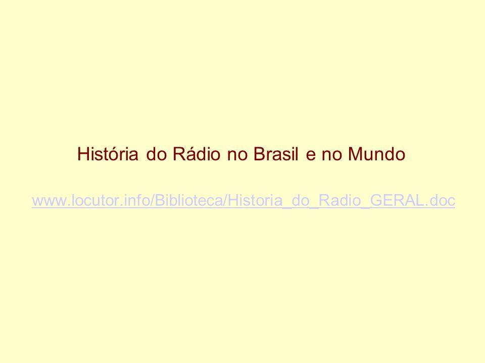 História do Rádio no Brasil e no Mundo www. locutor