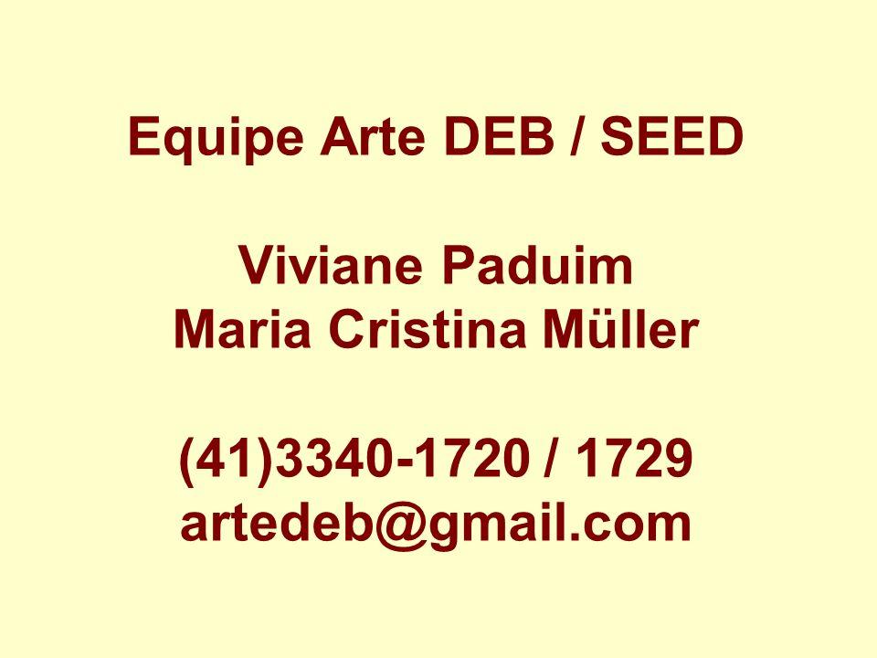 Equipe Arte DEB / SEED Viviane Paduim Maria Cristina Müller (41)3340-1720 / 1729 artedeb@gmail.com