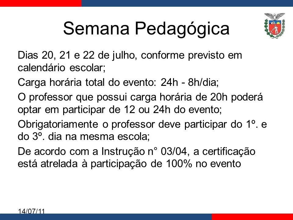 Semana Pedagógica Dias 20, 21 e 22 de julho, conforme previsto em calendário escolar; Carga horária total do evento: 24h - 8h/dia;