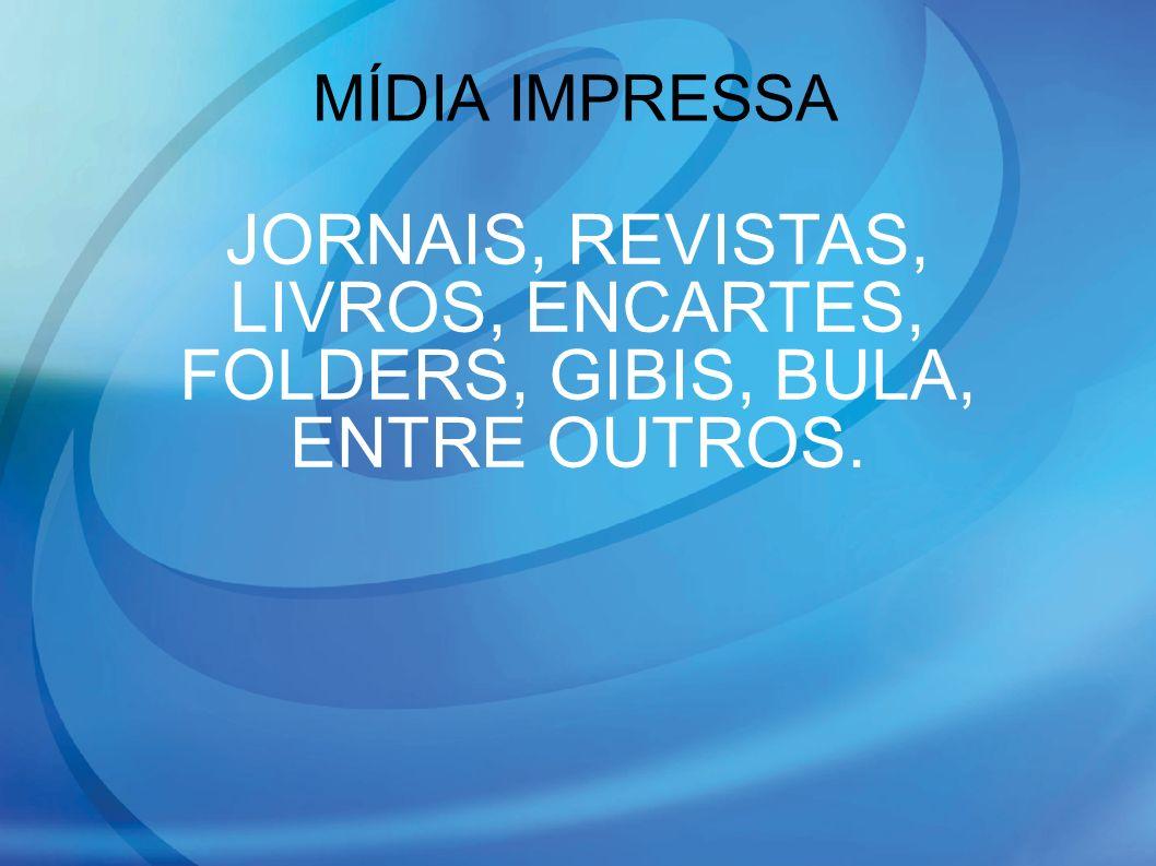 MÍDIA IMPRESSA JORNAIS, REVISTAS, LIVROS, ENCARTES, FOLDERS, GIBIS, BULA, ENTRE OUTROS. 12