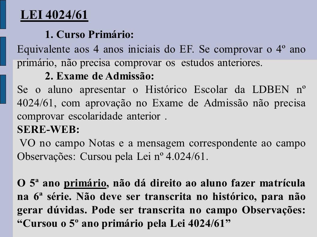 LEI 4024/61 1. Curso Primário: Equivalente aos 4 anos iniciais do EF. Se comprovar o 4º ano primário, não precisa comprovar os estudos anteriores.