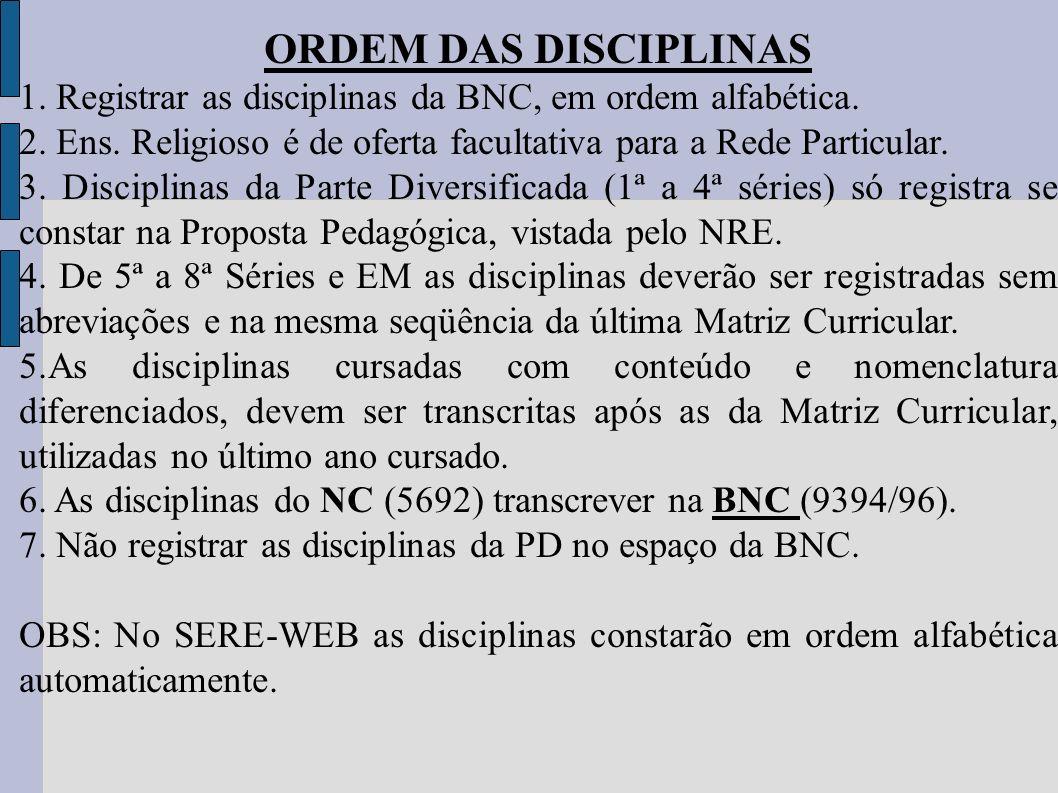 ORDEM DAS DISCIPLINAS 1. Registrar as disciplinas da BNC, em ordem alfabética. 2. Ens. Religioso é de oferta facultativa para a Rede Particular.