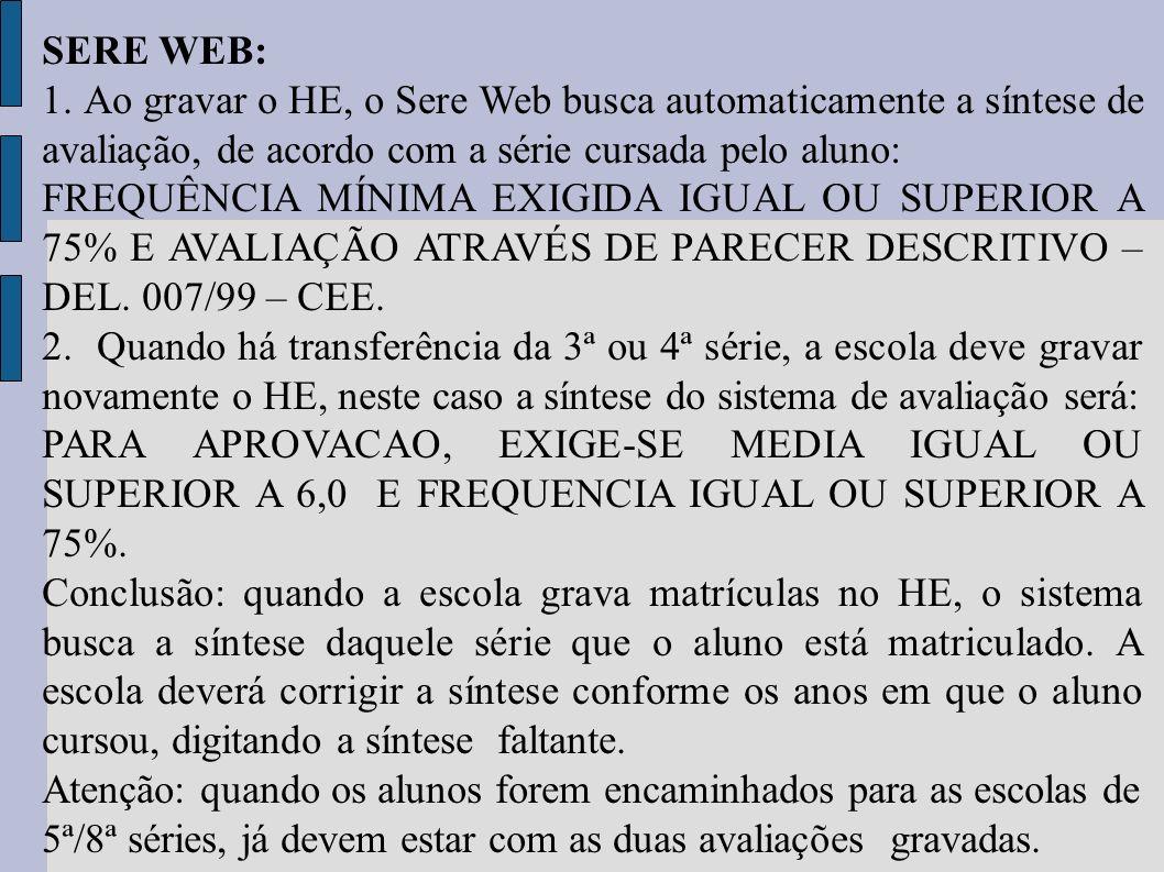 SERE WEB: 1. Ao gravar o HE, o Sere Web busca automaticamente a síntese de avaliação, de acordo com a série cursada pelo aluno: