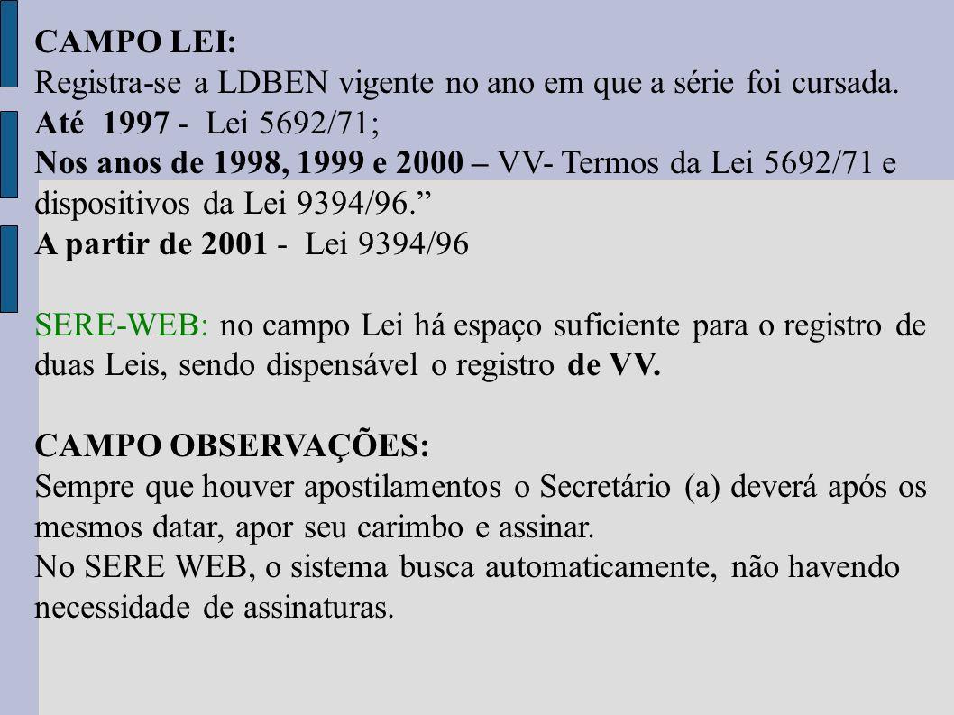 CAMPO LEI: Registra-se a LDBEN vigente no ano em que a série foi cursada. Até 1997 - Lei 5692/71;