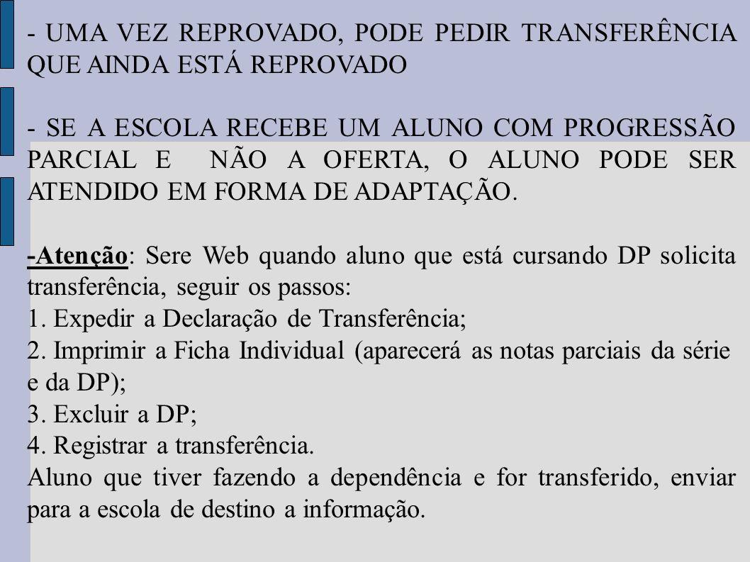- UMA VEZ REPROVADO, PODE PEDIR TRANSFERÊNCIA QUE AINDA ESTÁ REPROVADO
