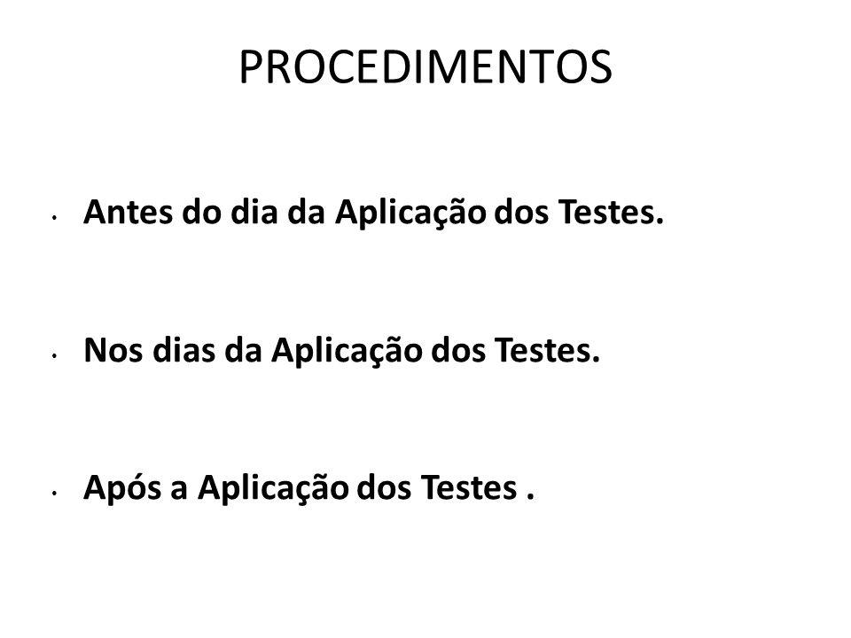 PROCEDIMENTOS Antes do dia da Aplicação dos Testes.