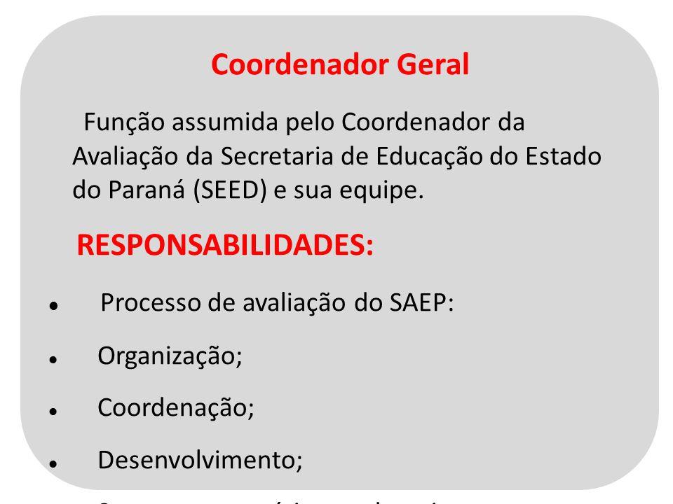 Coordenador Geral Função assumida pelo Coordenador da Avaliação da Secretaria de Educação do Estado do Paraná (SEED) e sua equipe.