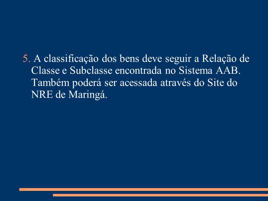 5. A classificação dos bens deve seguir a Relação de Classe e Subclasse encontrada no Sistema AAB.