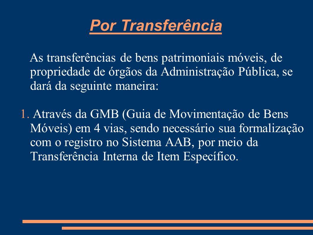 Por Transferência As transferências de bens patrimoniais móveis, de propriedade de órgãos da Administração Pública, se dará da seguinte maneira:
