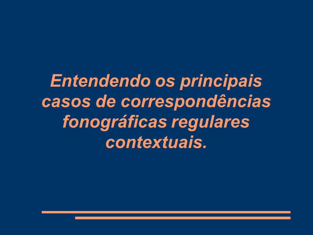 Entendendo os principais casos de correspondências fonográficas regulares contextuais.