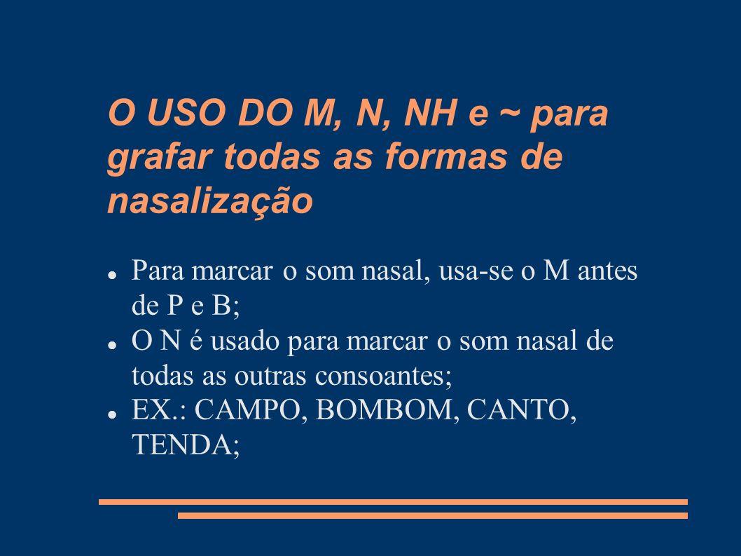 O USO DO M, N, NH e ~ para grafar todas as formas de nasalização