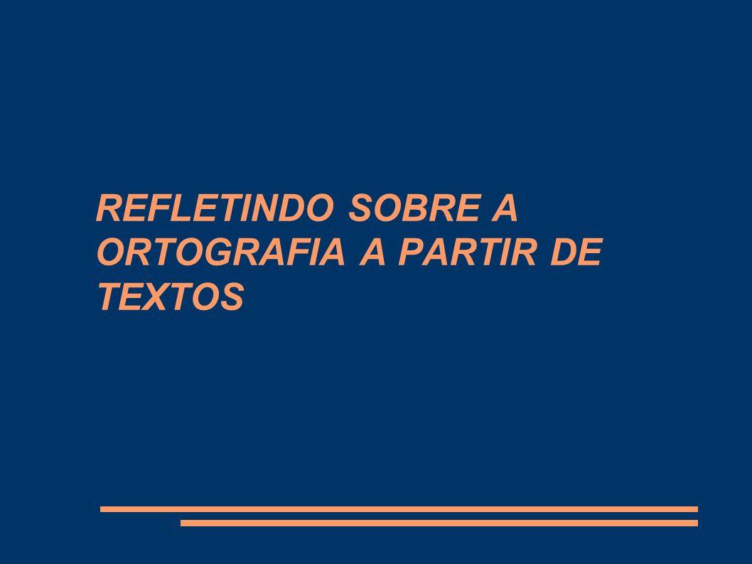 REFLETINDO SOBRE A ORTOGRAFIA A PARTIR DE TEXTOS