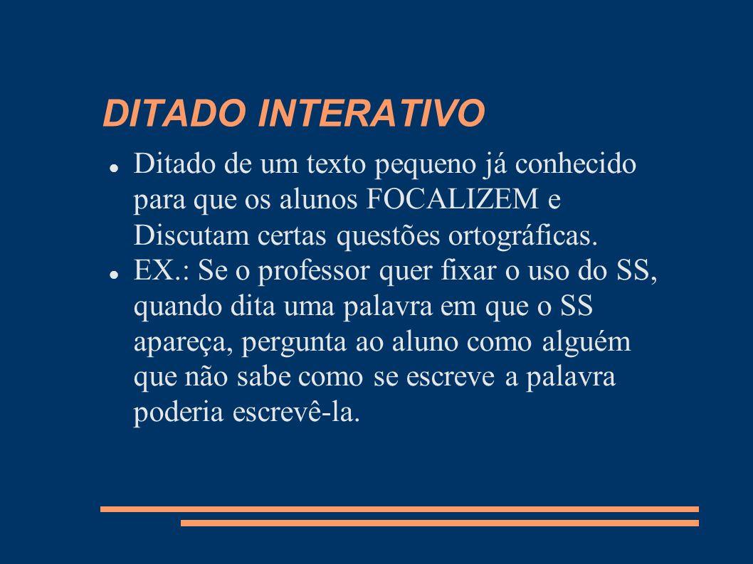 DITADO INTERATIVO Ditado de um texto pequeno já conhecido para que os alunos FOCALIZEM e Discutam certas questões ortográficas.
