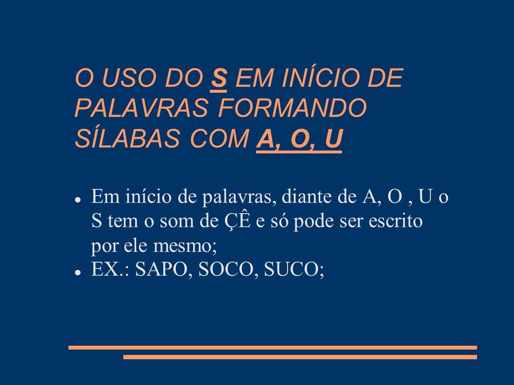 O USO DO S EM INÍCIO DE PALAVRAS FORMANDO SÍLABAS COM A, O, U
