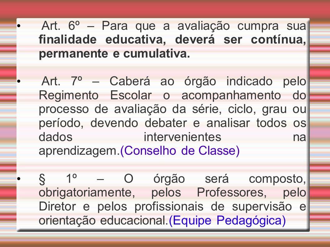 Art. 6º – Para que a avaliação cumpra sua finalidade educativa, deverá ser contínua, permanente e cumulativa.