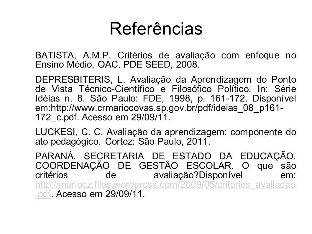 Referências BATISTA, A.M.P. Critérios de avaliação com enfoque no Ensino Médio, OAC. PDE SEED, 2008.