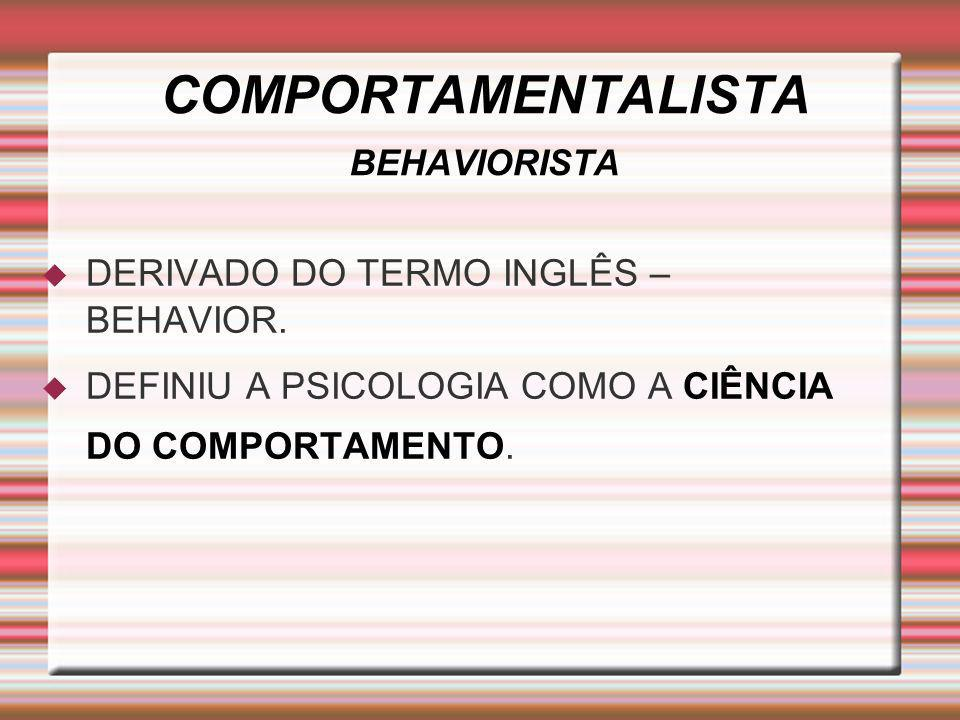 COMPORTAMENTALISTA BEHAVIORISTA