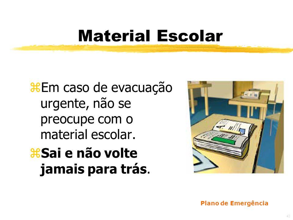 Material Escolar Em caso de evacuação urgente, não se preocupe com o material escolar. Sai e não volte jamais para trás.