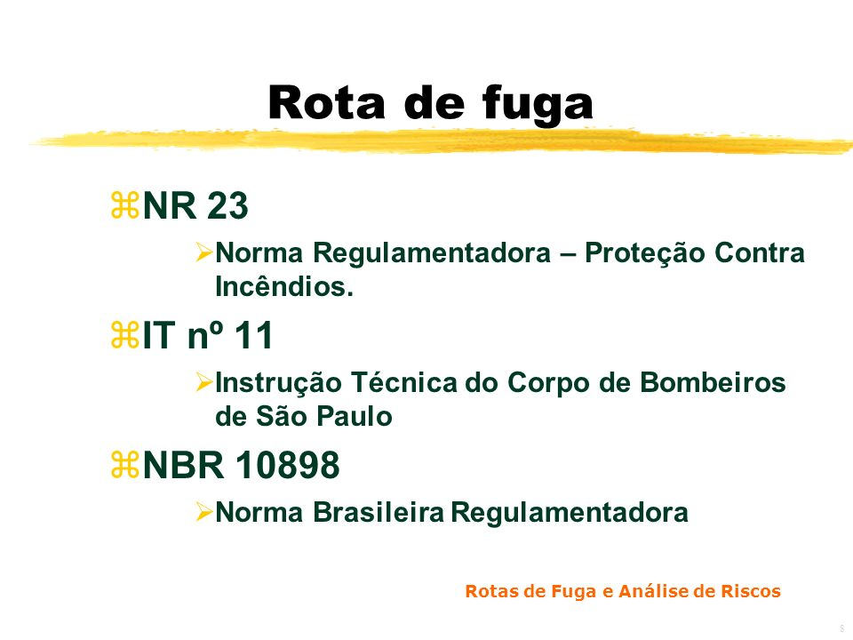 Rota de fuga NR 23. Norma Regulamentadora – Proteção Contra Incêndios. IT nº 11. Instrução Técnica do Corpo de Bombeiros de São Paulo.