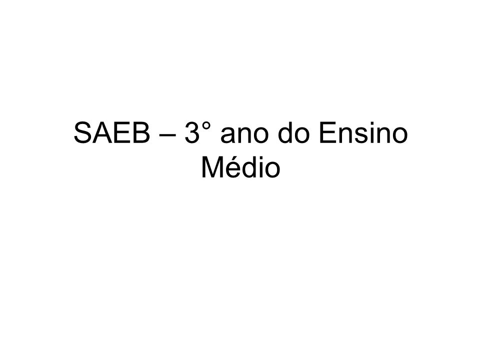 SAEB – 3° ano do Ensino Médio
