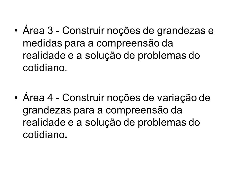 Área 3 - Construir noções de grandezas e medidas para a compreensão da realidade e a solução de problemas do cotidiano.