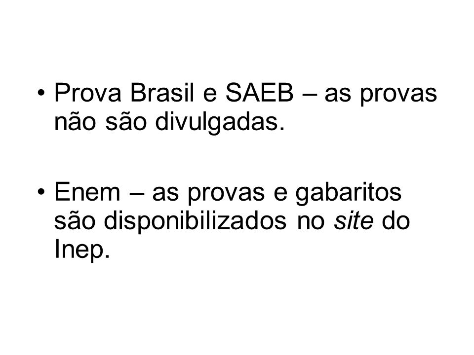 Prova Brasil e SAEB – as provas não são divulgadas.