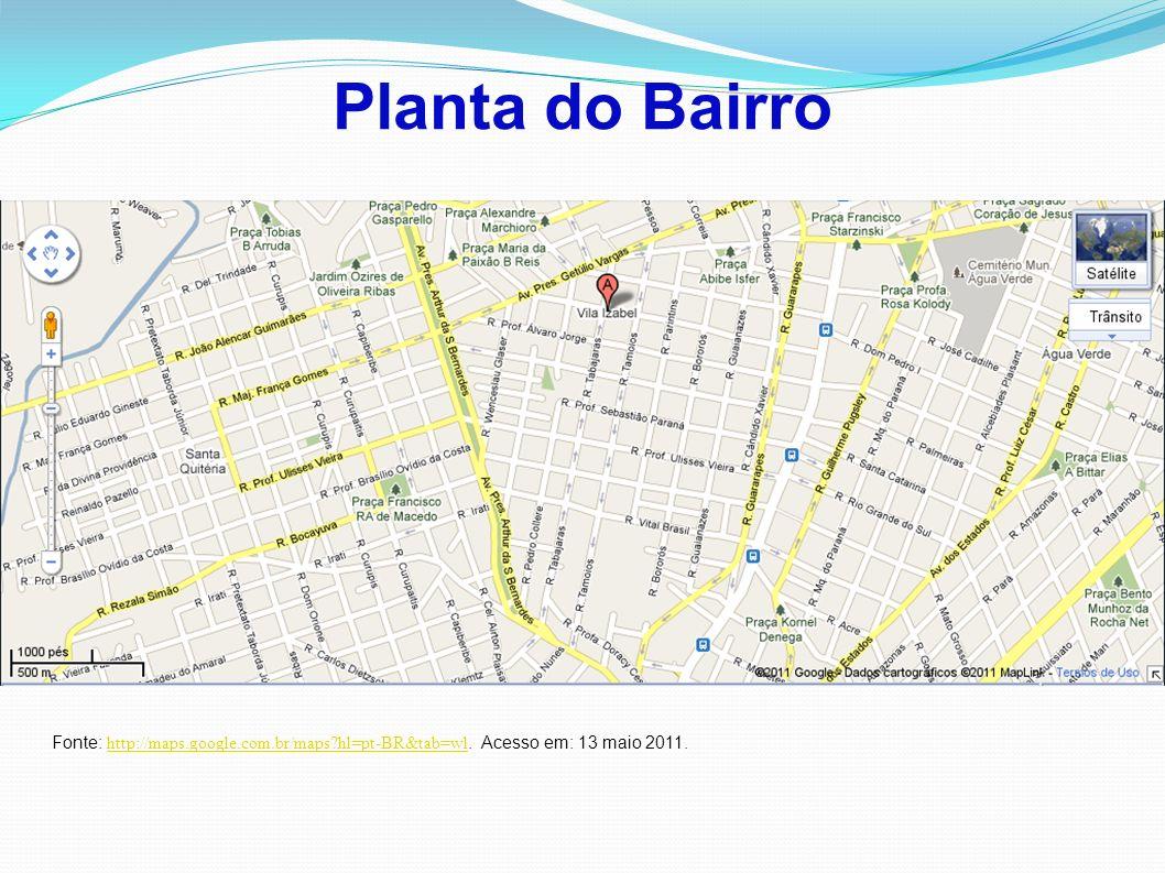 Planta do Bairro Fonte: http://maps.google.com.br/maps hl=pt-BR&tab=wl. Acesso em: 13 maio 2011.