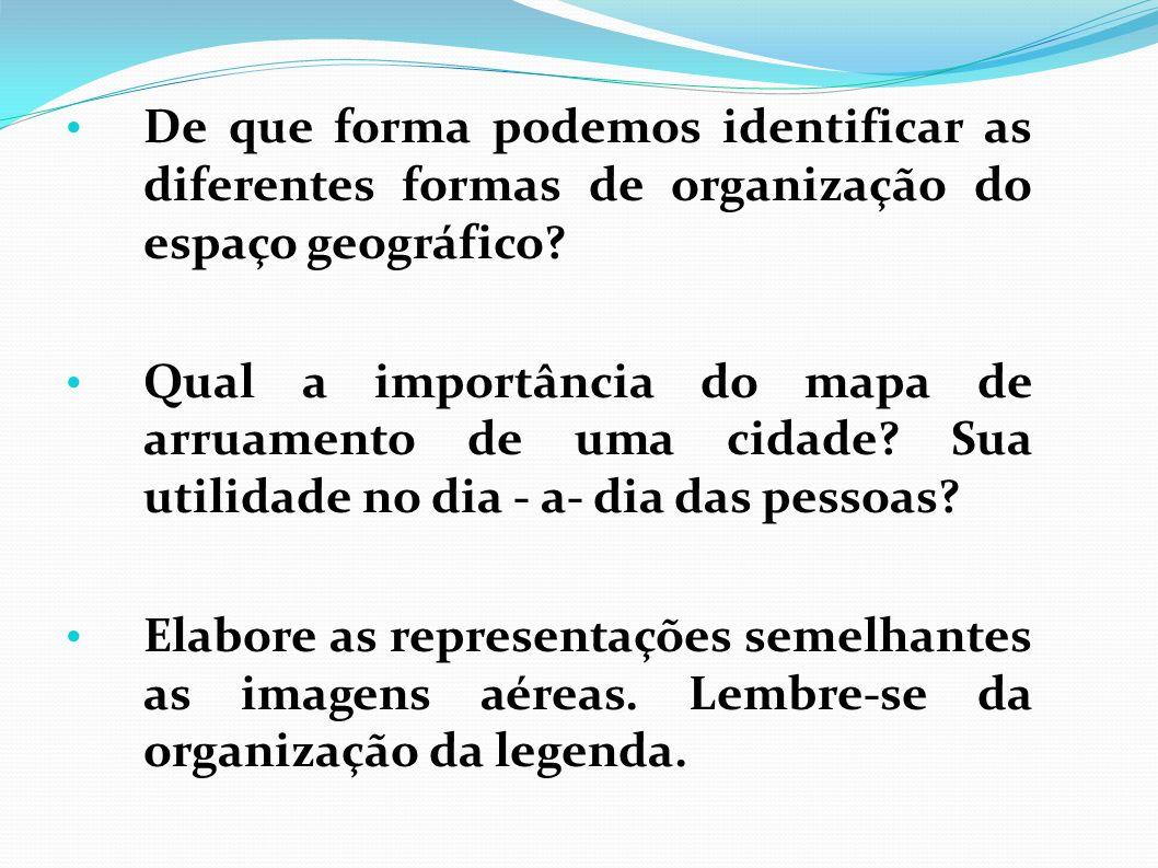 De que forma podemos identificar as diferentes formas de organização do espaço geográfico