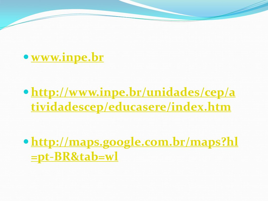 www.inpe.br http://www.inpe.br/unidades/cep/atividadescep/educasere/index.htm.