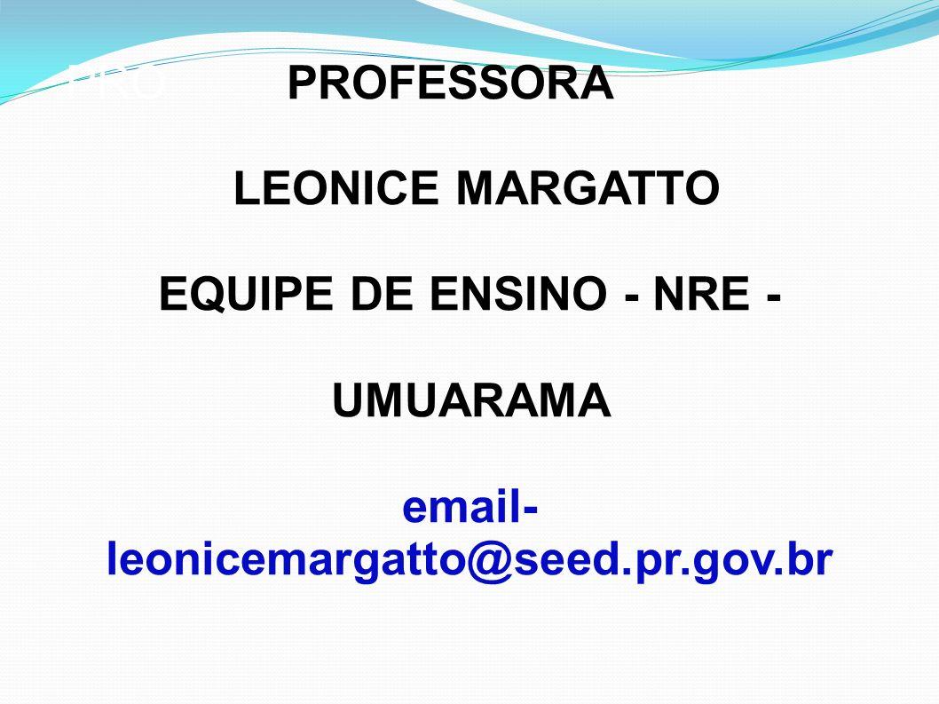 PRO PROFESSORA LEONICE MARGATTO. EQUIPE DE ENSINO - NRE - UMUARAMA.