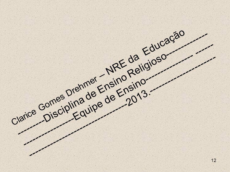 Clarice Gomes Drehmer – NRE da Educação ---------Disciplina de Ensino Religioso--------------