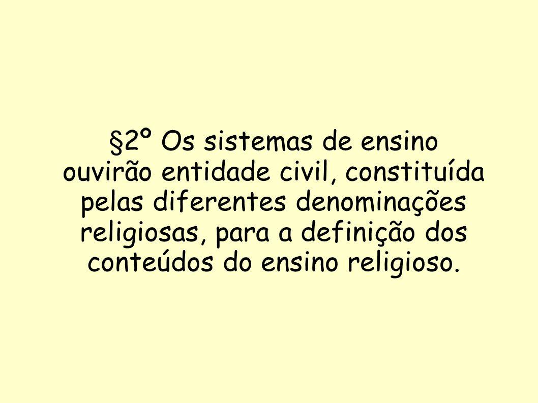 §2º Os sistemas de ensino ouvirão entidade civil, constituída pelas diferentes denominações religiosas, para a definição dos conteúdos do ensino religioso.