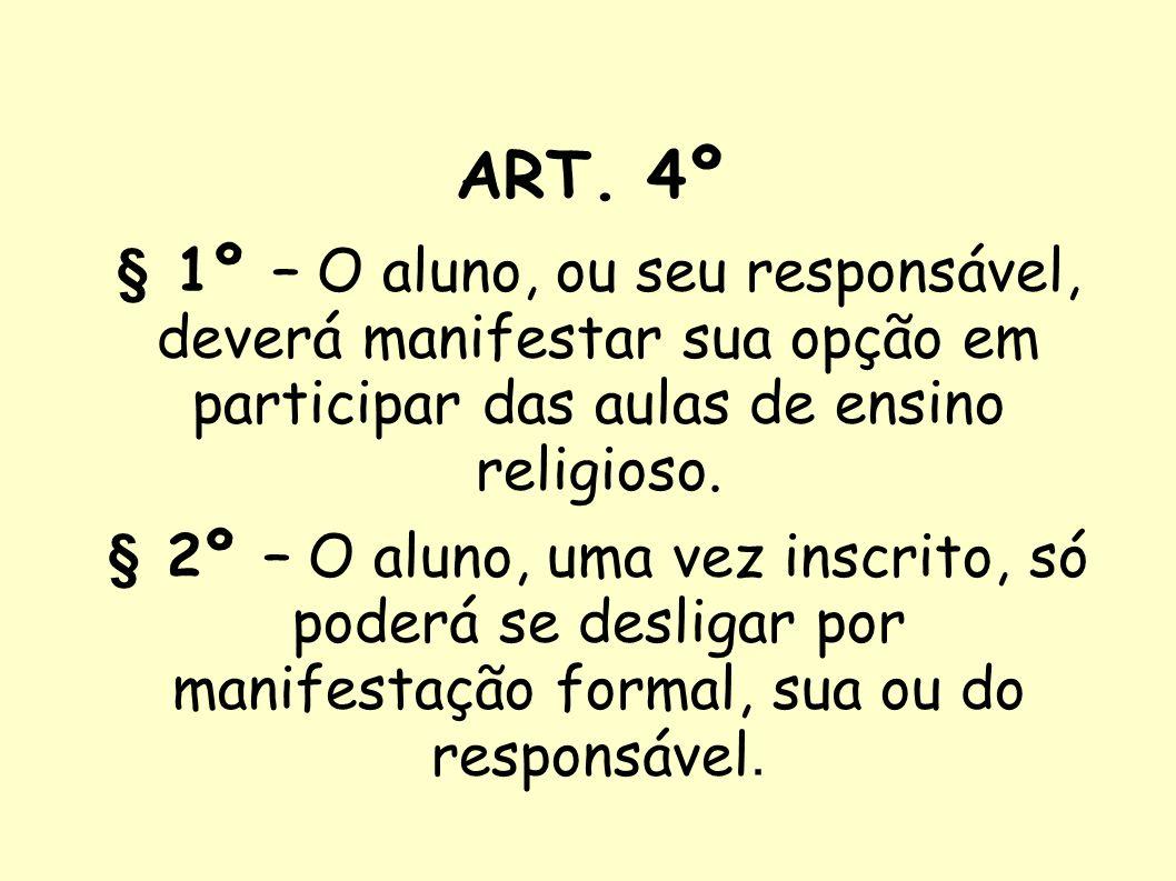 ART. 4º § 1º – O aluno, ou seu responsável, deverá manifestar sua opção em participar das aulas de ensino religioso.