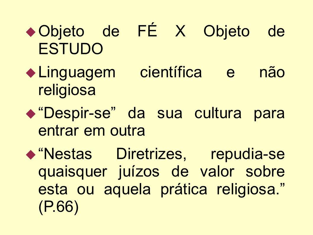 Objeto de FÉ X Objeto de ESTUDO Linguagem científica e não religiosa