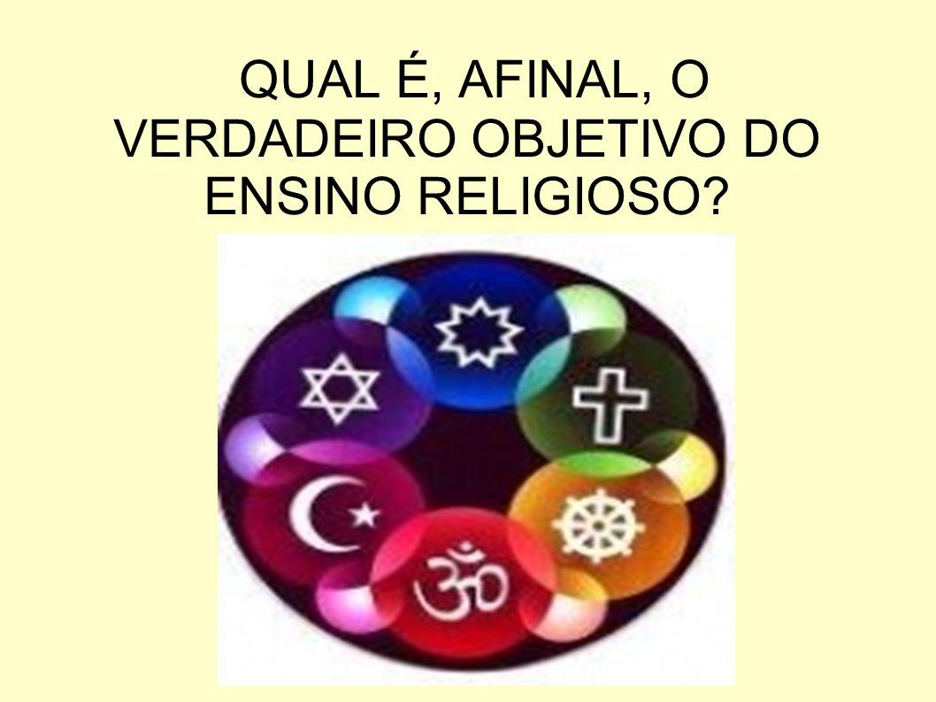 QUAL É, AFINAL, O VERDADEIRO OBJETIVO DO ENSINO RELIGIOSO