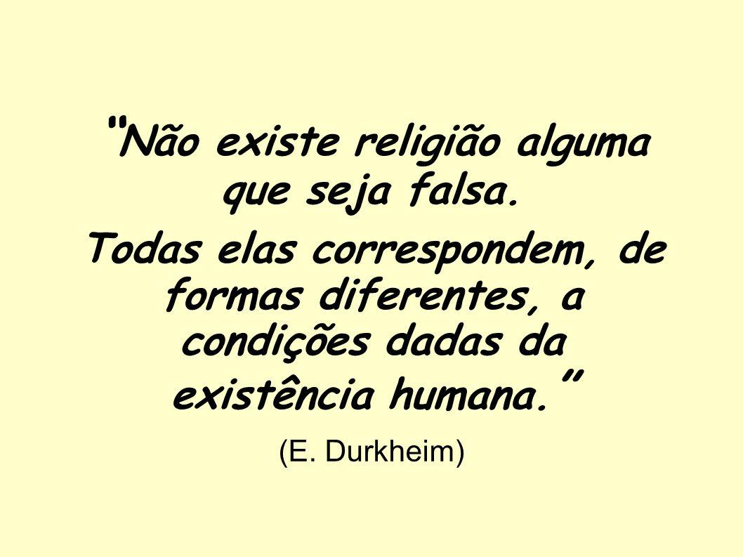 Não existe religião alguma que seja falsa.
