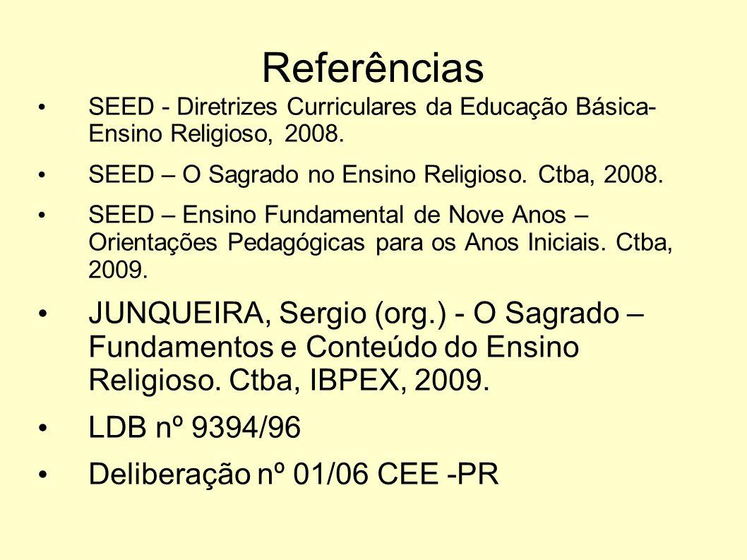Referências SEED - Diretrizes Curriculares da Educação Básica- Ensino Religioso, 2008. SEED – O Sagrado no Ensino Religioso. Ctba, 2008.
