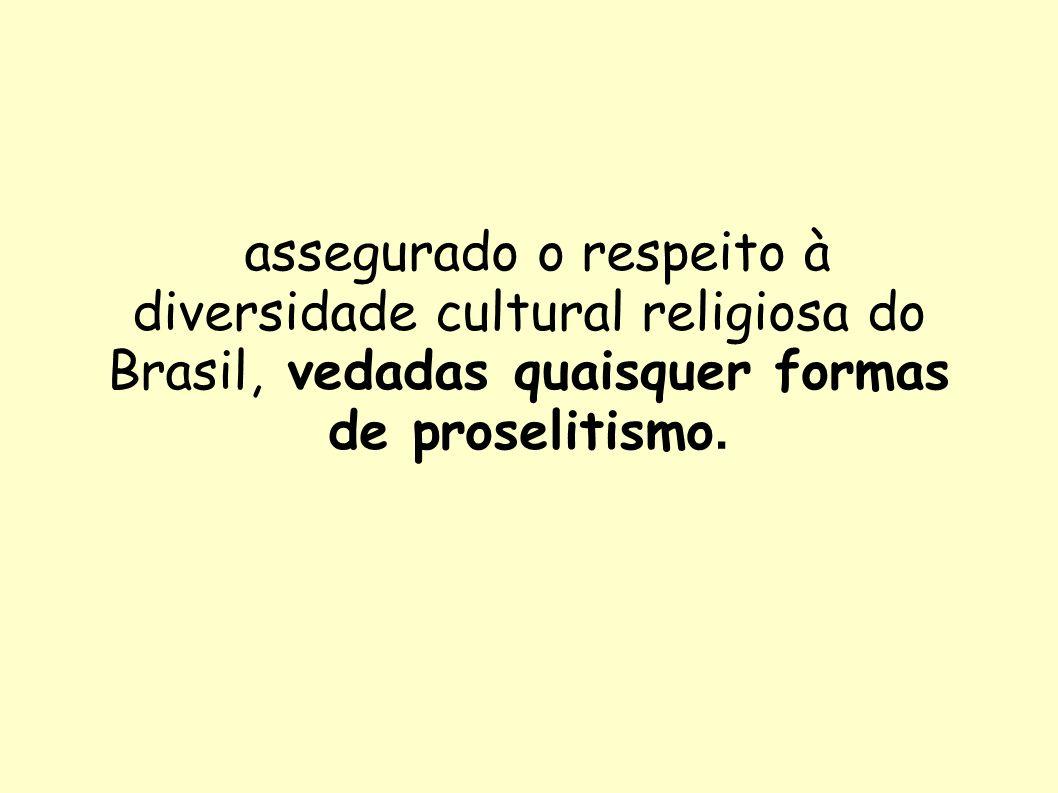 assegurado o respeito à diversidade cultural religiosa do Brasil, vedadas quaisquer formas de proselitismo.