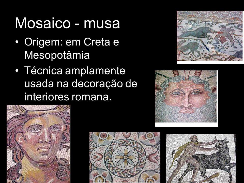 Mosaico - musa Origem: em Creta e Mesopotâmia