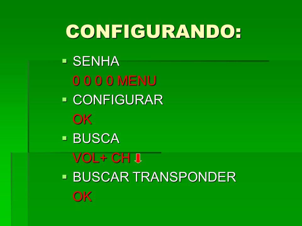 CONFIGURANDO: SENHA 0 0 0 0 MENU CONFIGURAR OK BUSCA VOL+ CH